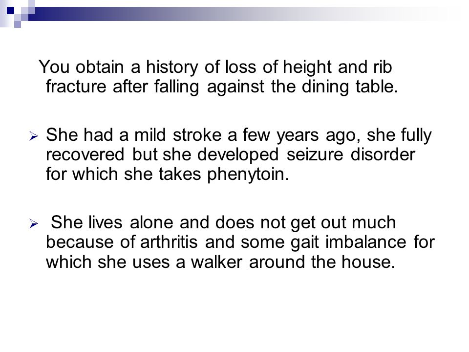 You obtain a history of loss of height and rib fracture after falling against the dining table.