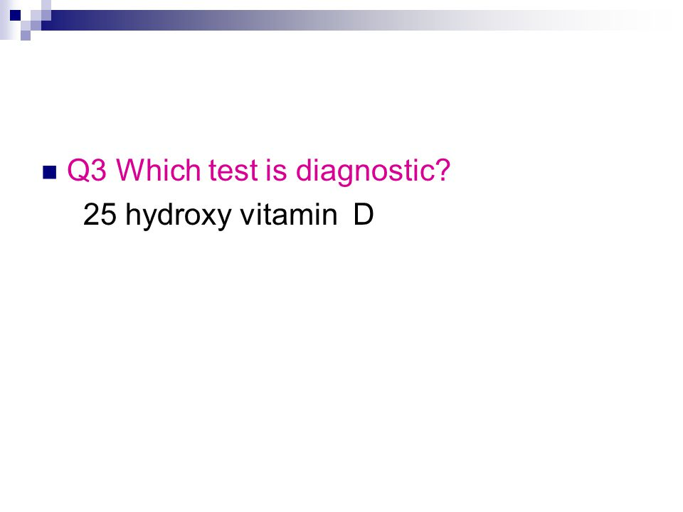 Q3 Which test is diagnostic 25 hydroxy vitamin D
