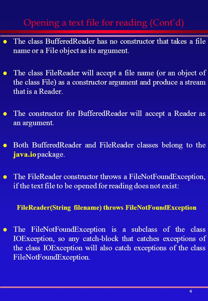 4 Opening a text file for reading (Cont'd) l The class BufferedReader has no constructor that takes a file name or a File object as its argument.