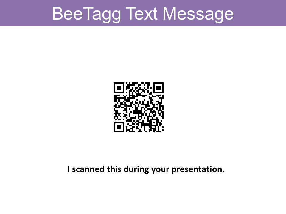 BeeTagg Text Message I scanned this during your presentation.