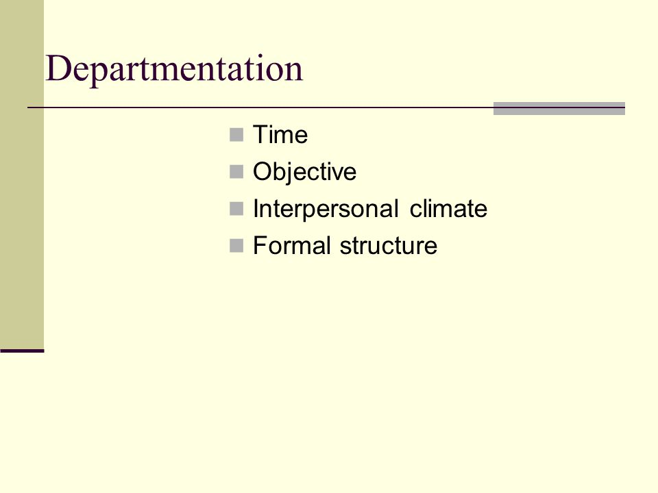 Departmentation Time Objective Interpersonal climate Formal structure