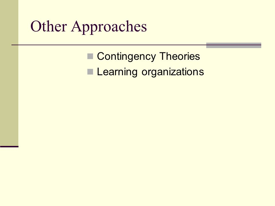 Other Approaches Contingency Theories Learning organizations