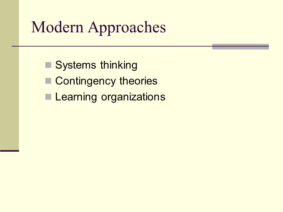 Modern Approaches Systems thinking Contingency theories Learning organizations