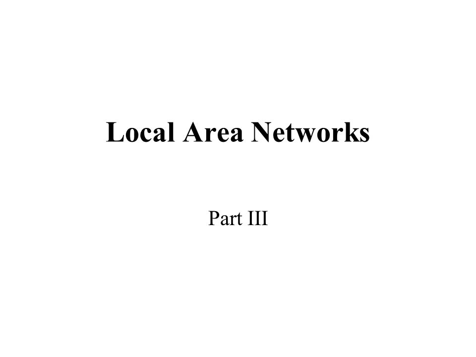 Local Area Networks Part III