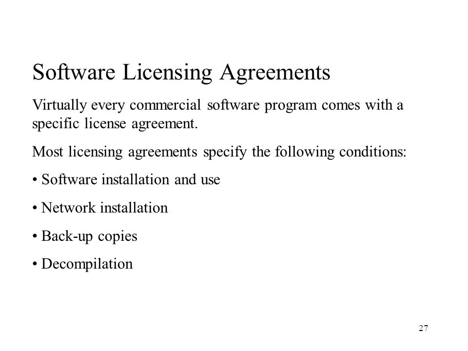 27 Software Licensing Agreements Virtually every commercial software program comes with a specific license agreement.