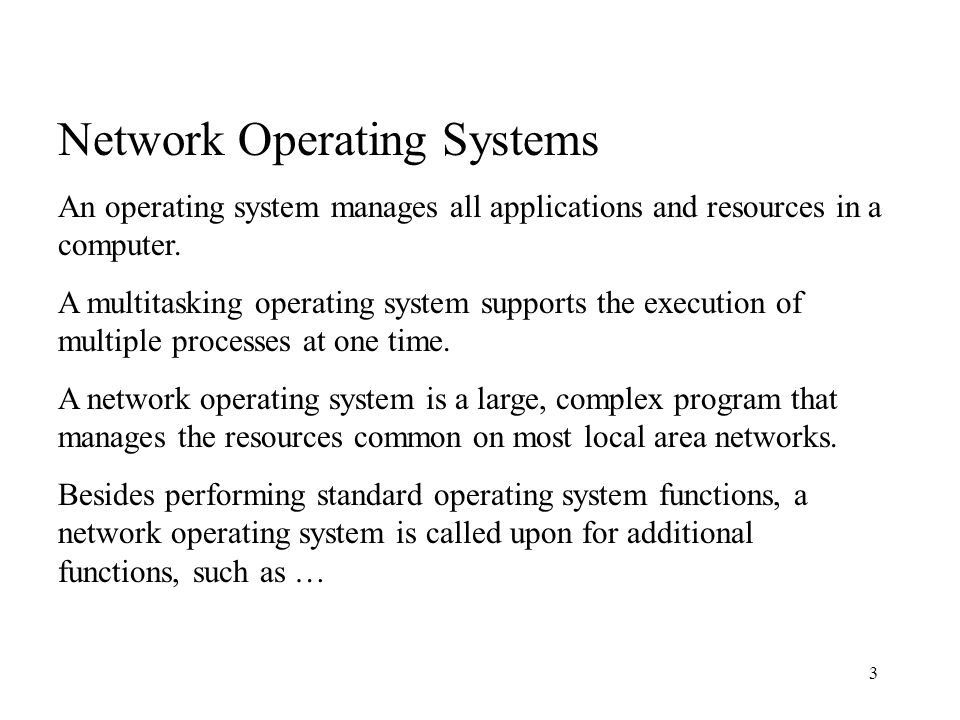3 Network Operating Systems An operating system manages all applications and resources in a computer.