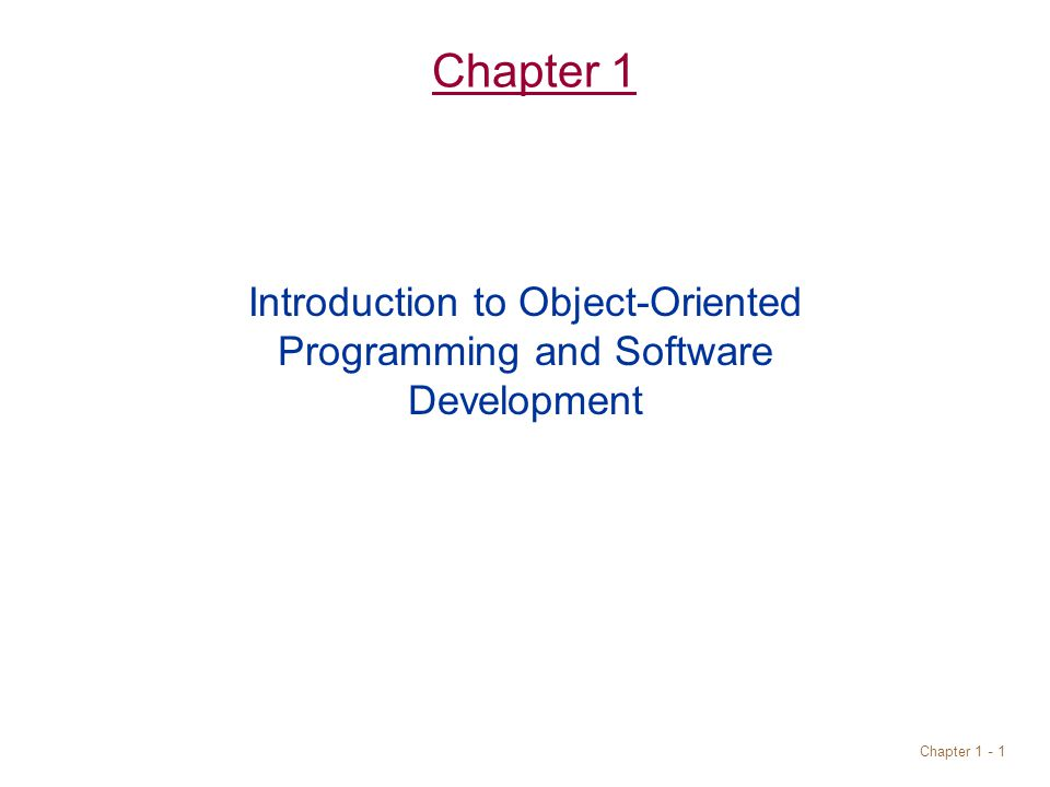 Chapter Chapter 1 Introduction to Object-Oriented Programming and Software Development