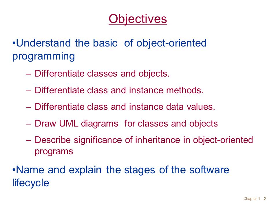 Chapter Objectives Understand the basic of object-oriented programming –Differentiate classes and objects.