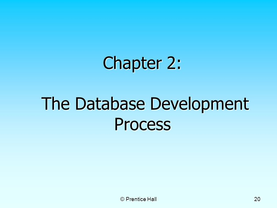 © Prentice Hall 20 Chapter 2: The Database Development Process