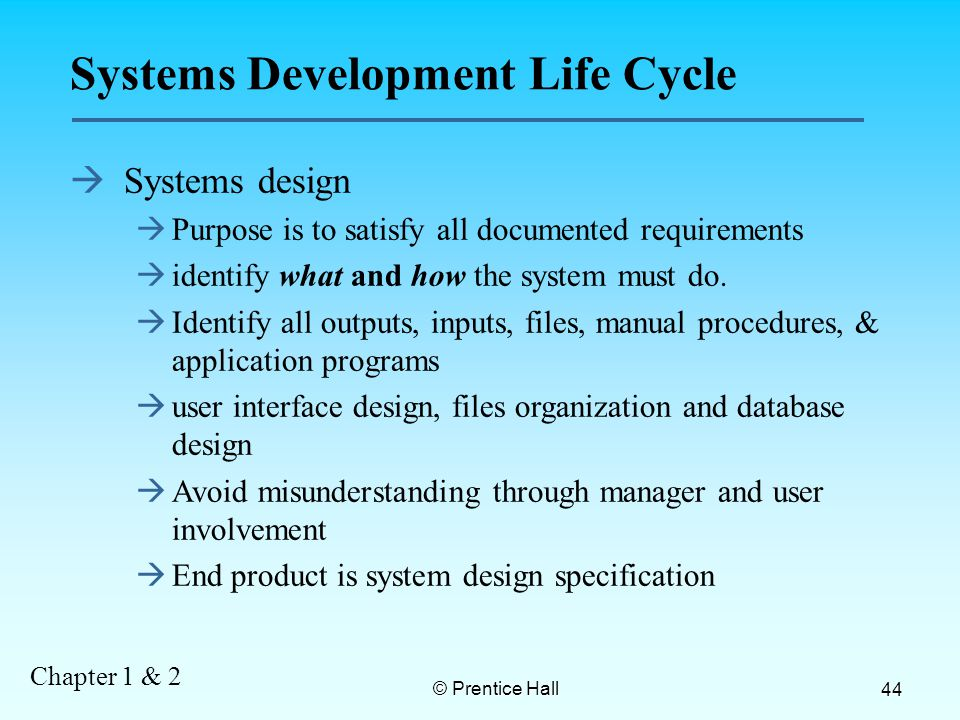 Chapter 1 & 2 © Prentice Hall 44 à Systems design à Purpose is to satisfy all documented requirements à identify what and how the system must do.