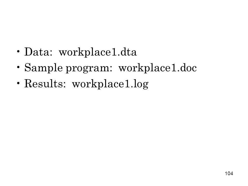 104 Data: workplace1.dta Sample program: workplace1.doc Results: workplace1.log