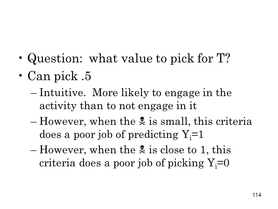 114 Question: what value to pick for T. Can pick.5 –Intuitive.