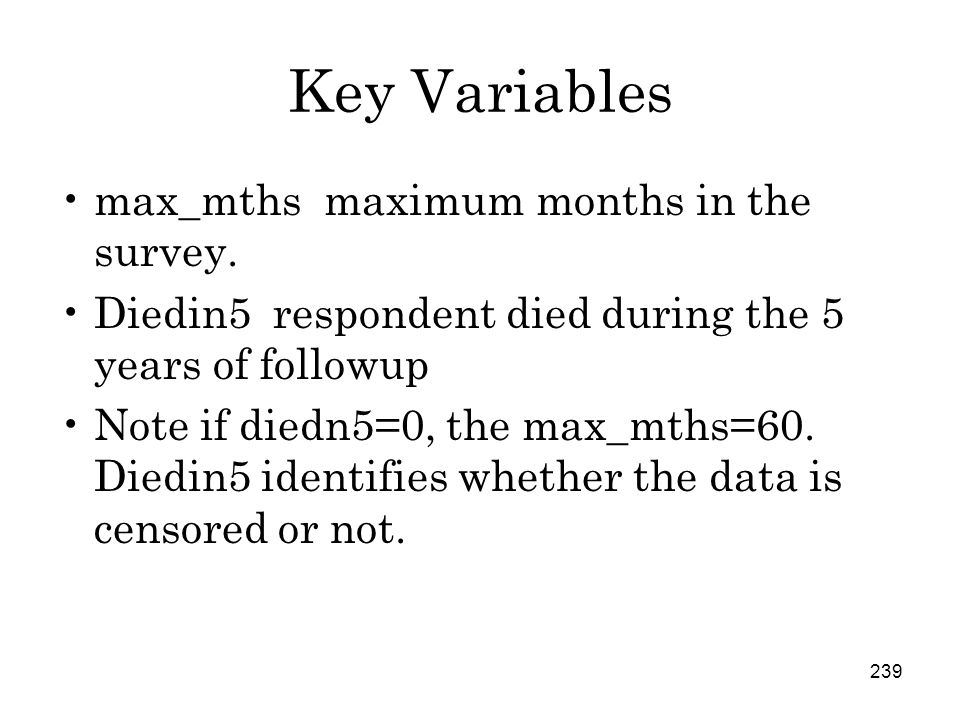239 Key Variables max_mths maximum months in the survey.