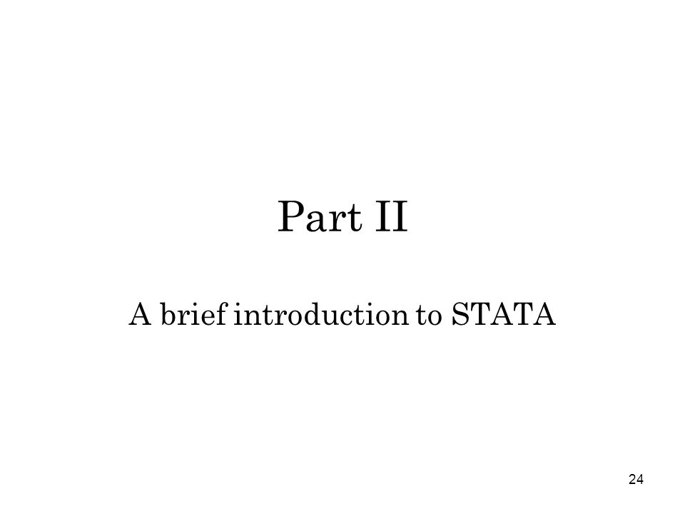 24 Part II A brief introduction to STATA