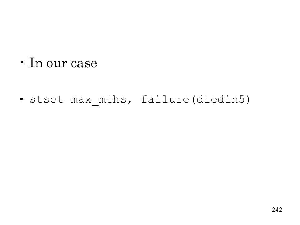 242 In our case stset max_mths, failure(diedin5)