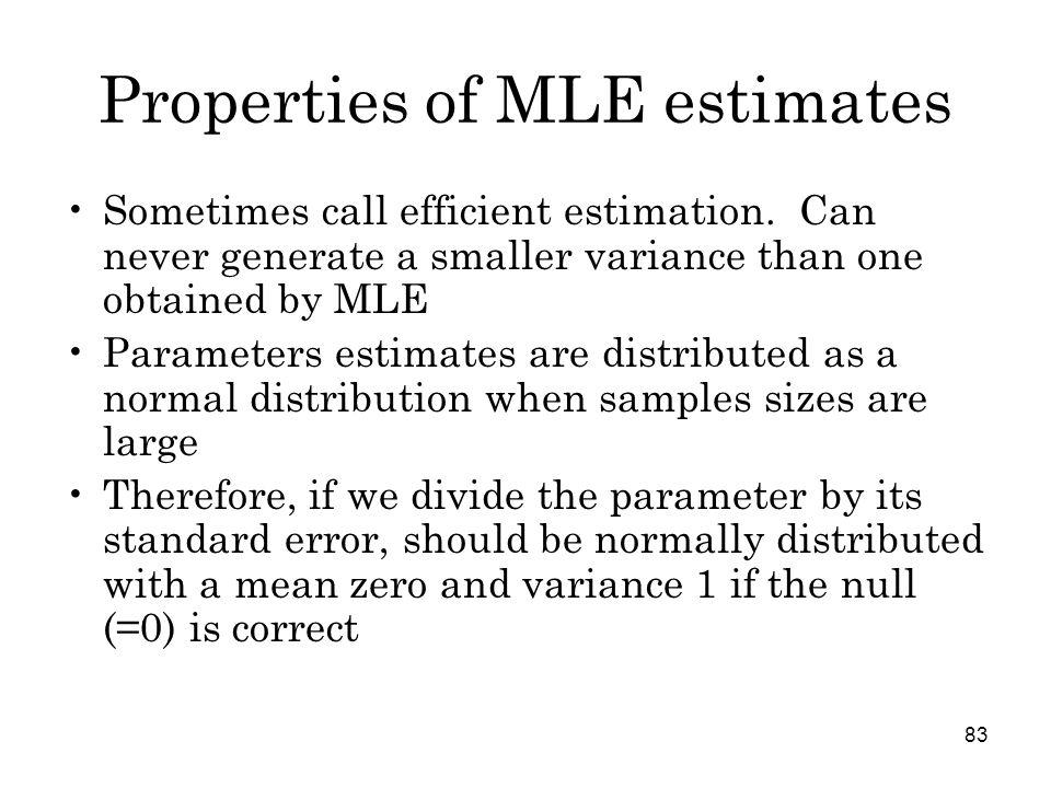 83 Properties of MLE estimates Sometimes call efficient estimation.