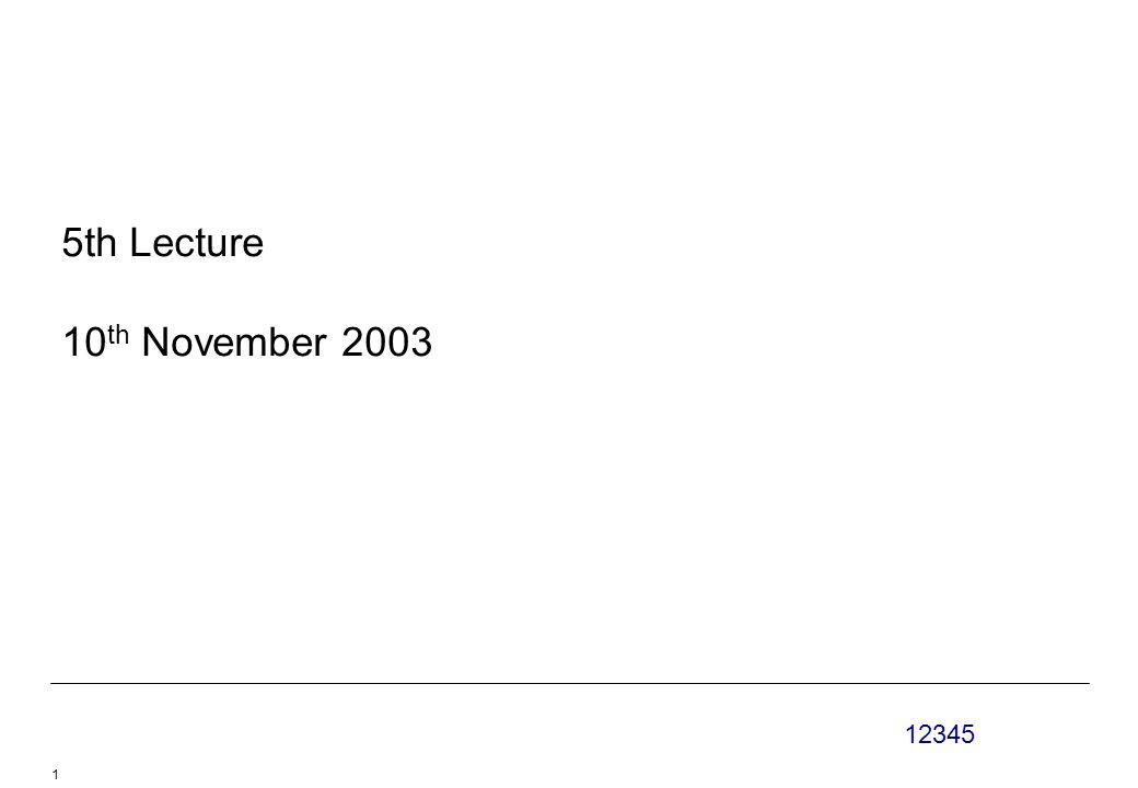 12345 1 5th Lecture 10 th November 2003