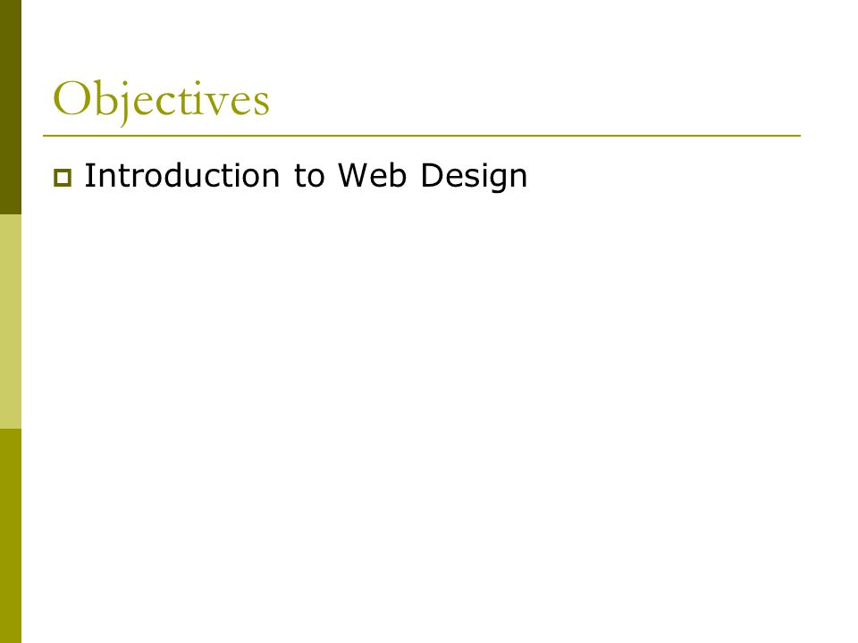 Objectives  Introduction to Web Design