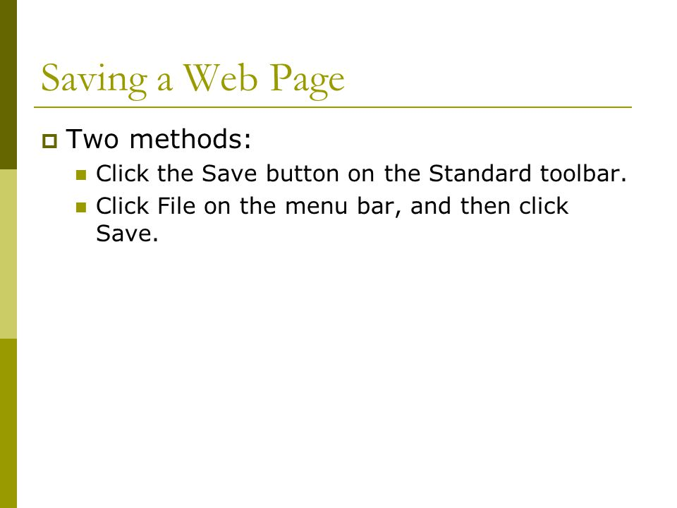 Saving a Web Page  Two methods: Click the Save button on the Standard toolbar.