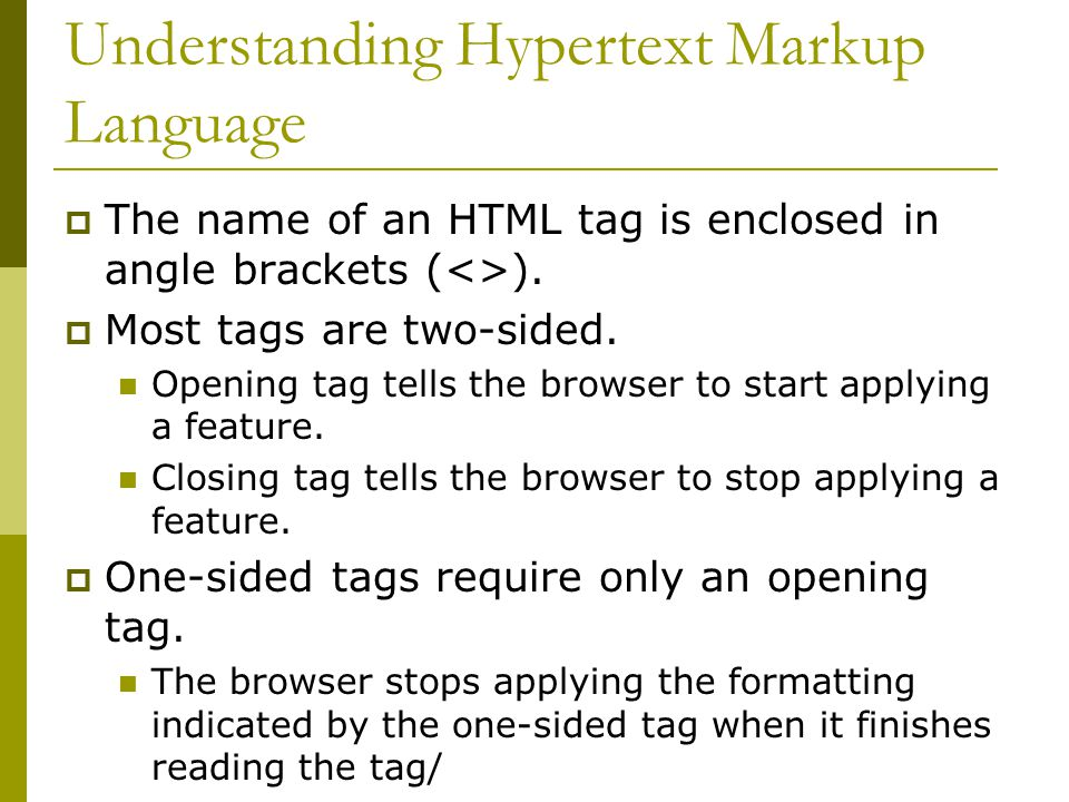 Understanding Hypertext Markup Language  The name of an HTML tag is enclosed in angle brackets (<>).