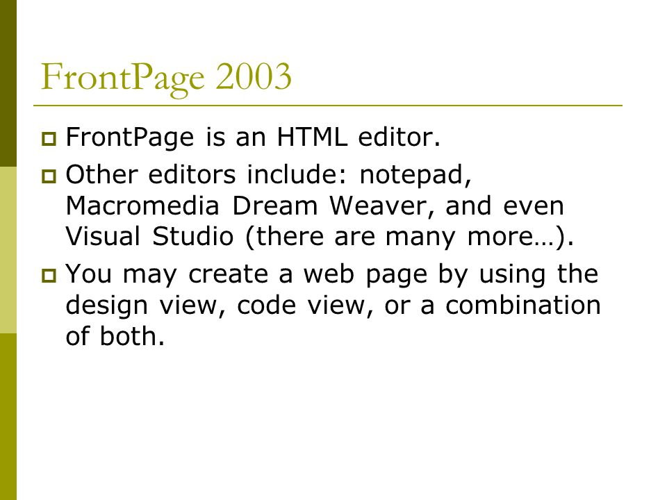 FrontPage 2003  FrontPage is an HTML editor.