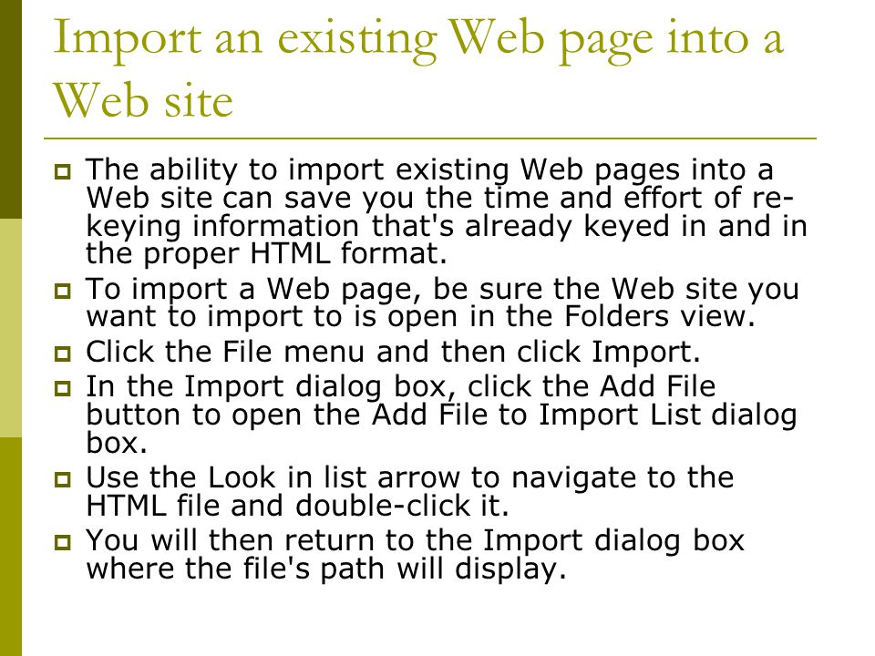 Import an existing Web page into a Web site  The ability to import existing Web pages into a Web site can save you the time and effort of re- keying information that s already keyed in and in the proper HTML format.