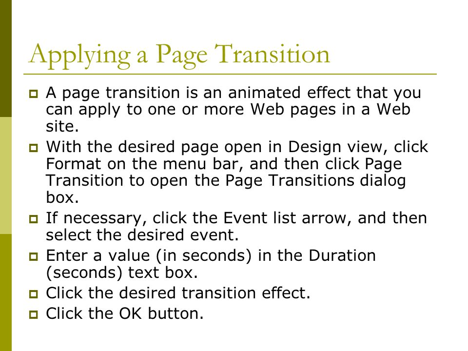Applying a Page Transition  A page transition is an animated effect that you can apply to one or more Web pages in a Web site.