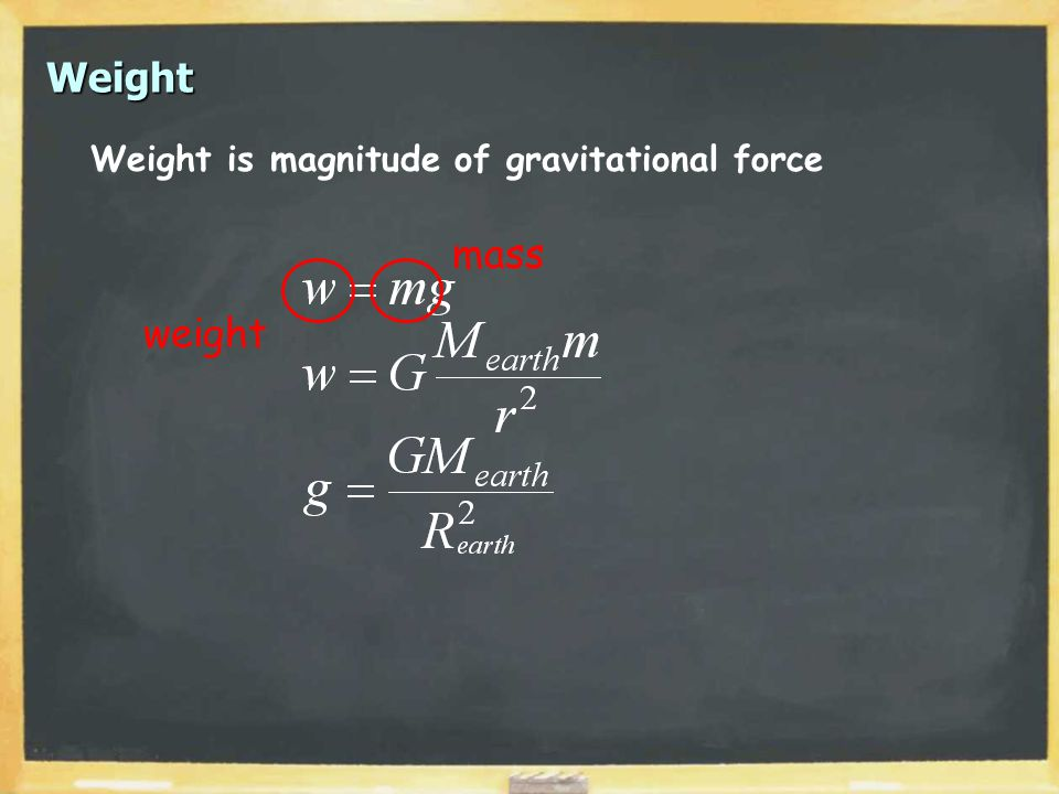 Weight Weight is magnitude of gravitational force weight mass