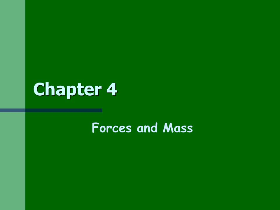 Chapter 4 Forces and Mass