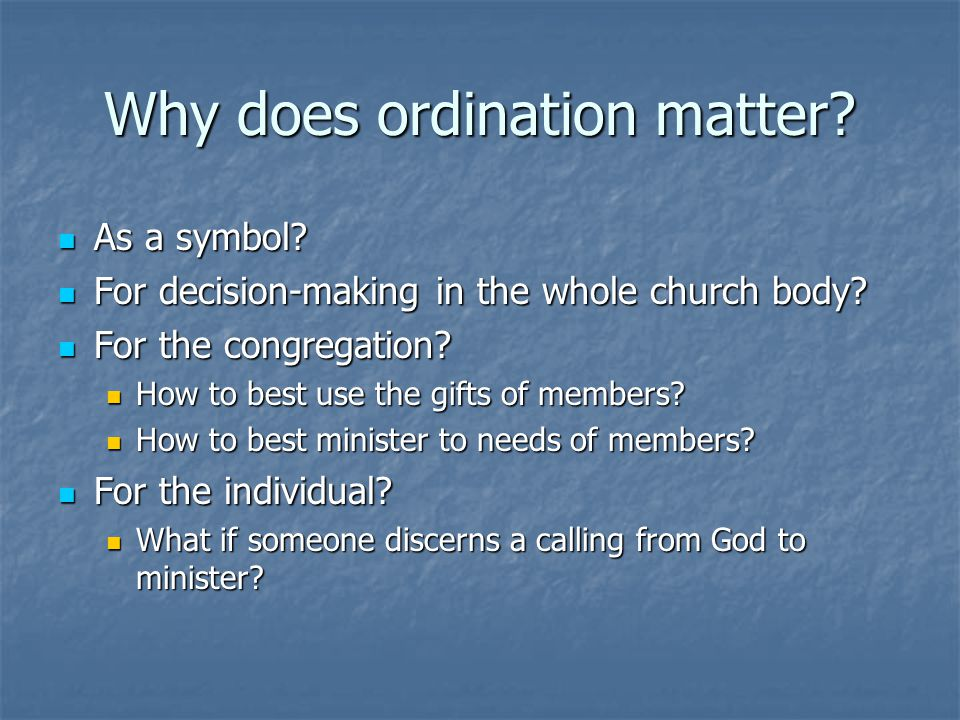 Why does ordination matter. As a symbol. As a symbol.