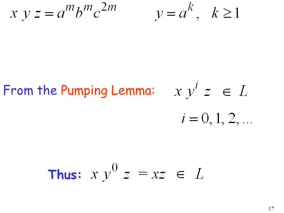 17 From the Pumping Lemma: Thus:
