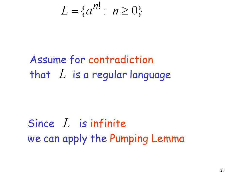 23 Assume for contradiction that is a regular language Since is infinite we can apply the Pumping Lemma