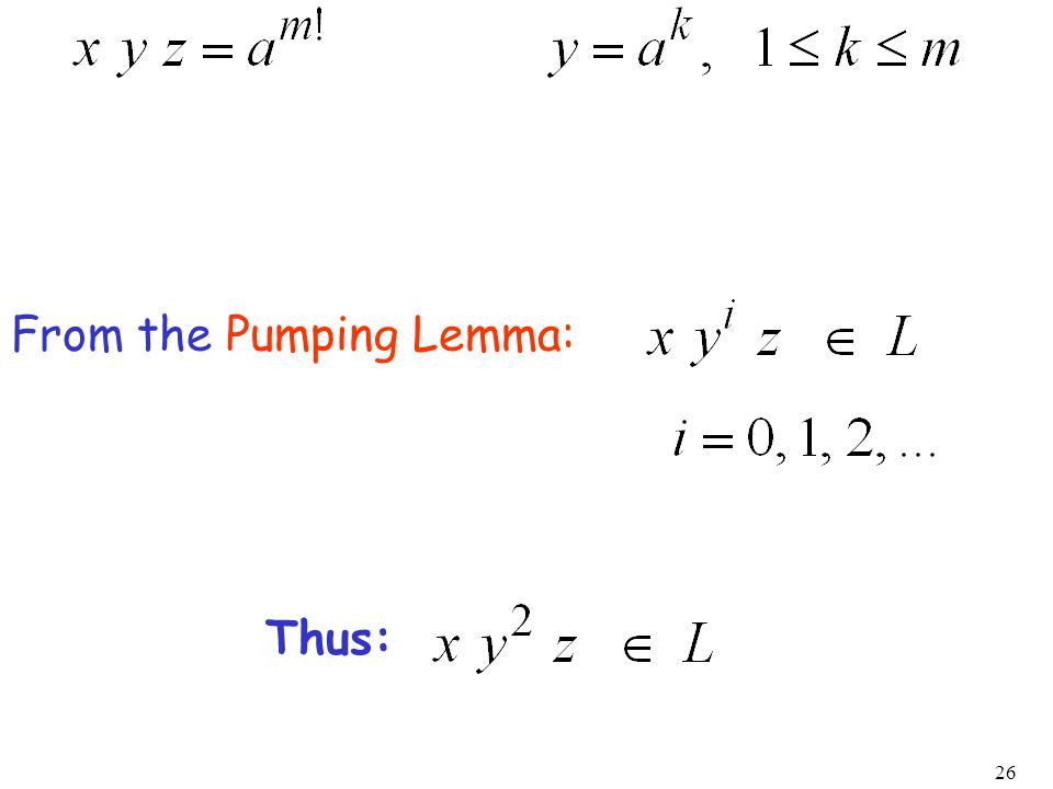 26 From the Pumping Lemma: Thus: