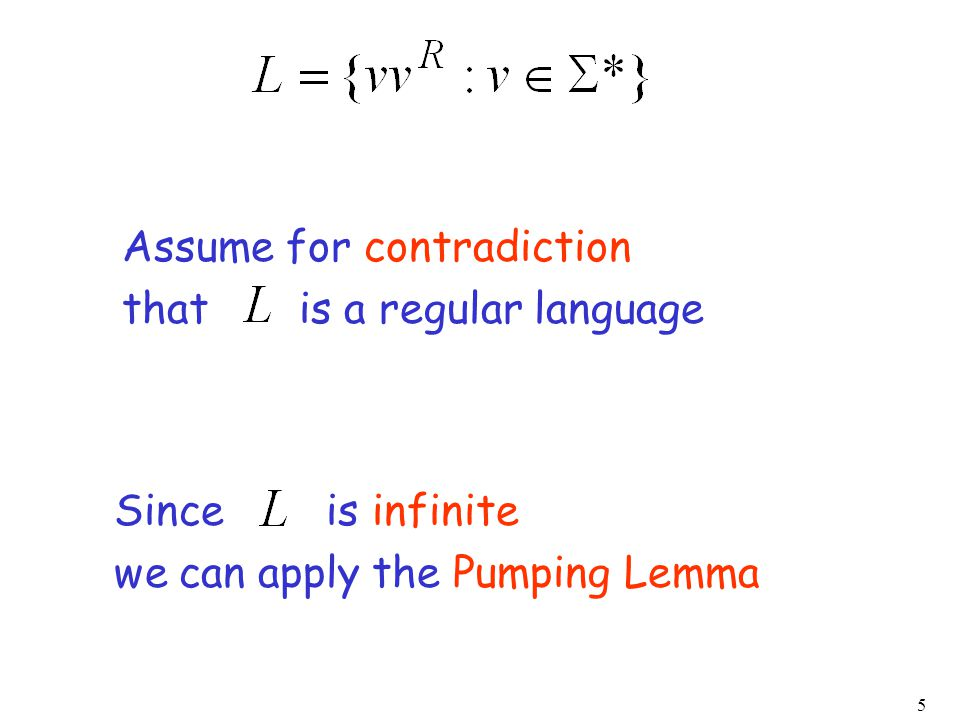 5 Assume for contradiction that is a regular language Since is infinite we can apply the Pumping Lemma