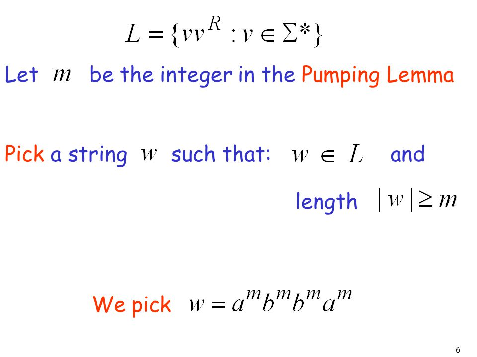 6 We pick Let be the integer in the Pumping Lemma Pick a string such that: length and
