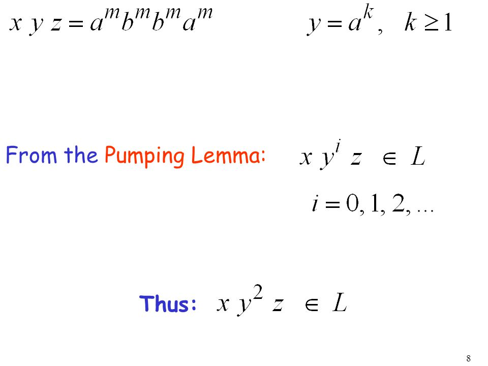 8 From the Pumping Lemma: Thus: