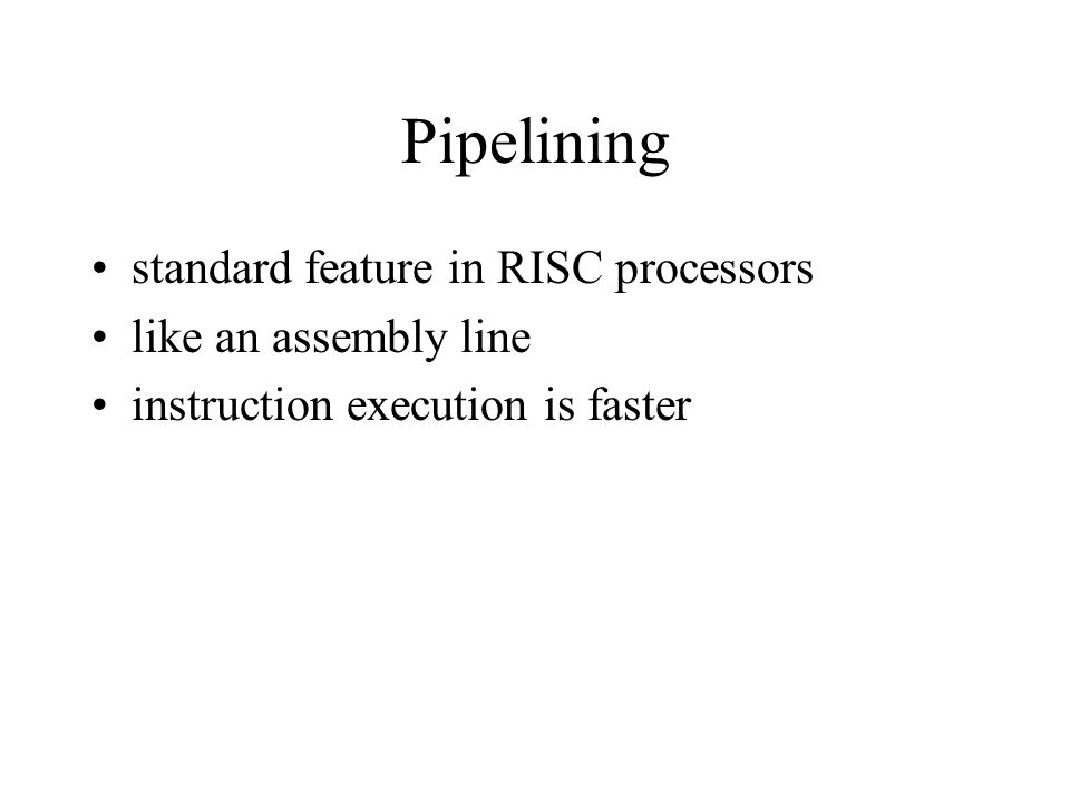 Pipelining standard feature in RISC processors like an assembly line instruction execution is faster