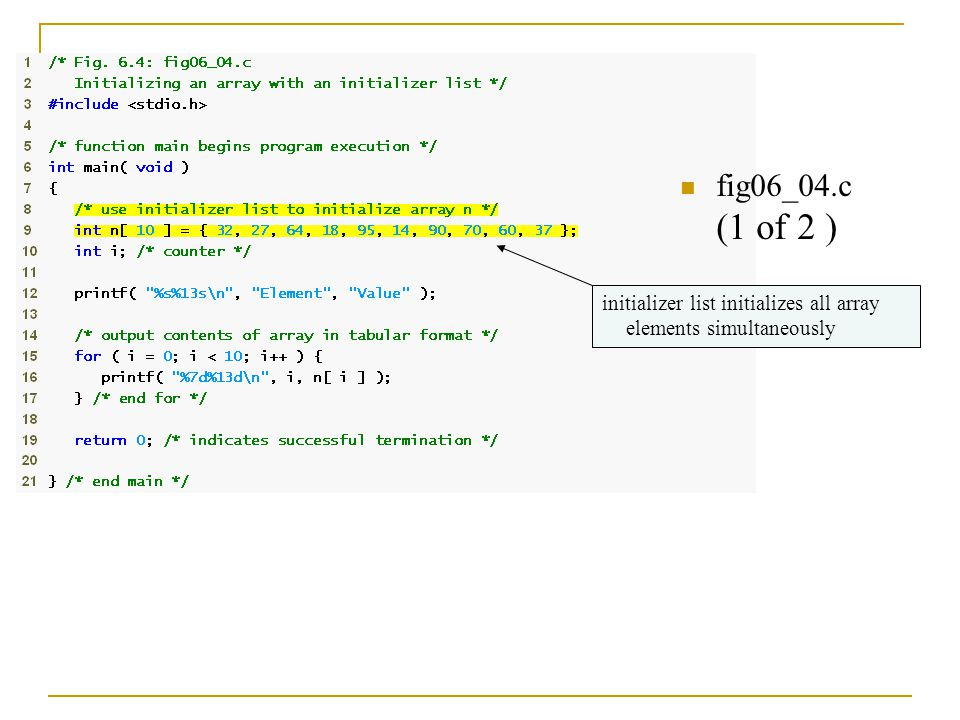 fig06_04.c (1 of 2 ) initializer list initializes all array elements simultaneously