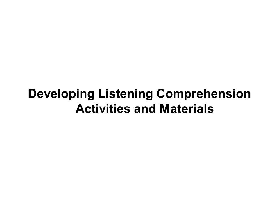 Developing Listening Comprehension Activities and Materials