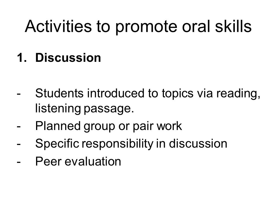 Activities to promote oral skills 1.Discussion -Students introduced to topics via reading, listening passage.