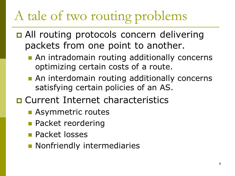6 A tale of two routing problems  All routing protocols concern delivering packets from one point to another.