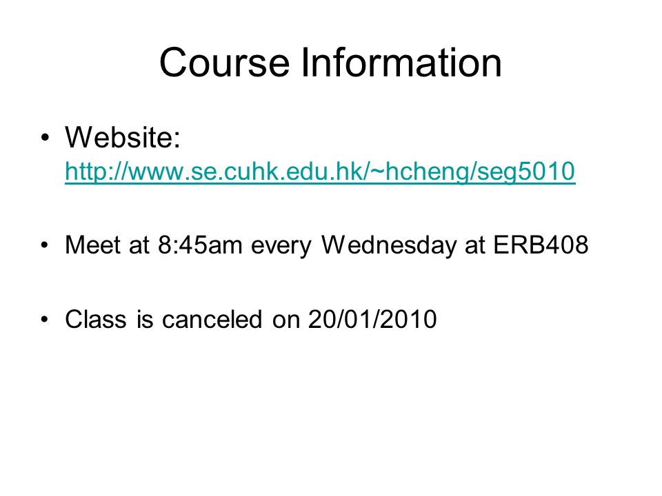 Course Information Website:     Meet at 8:45am every Wednesday at ERB408 Class is canceled on 20/01/2010