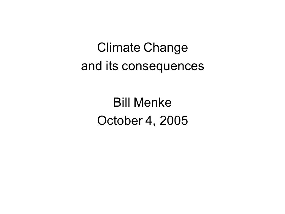 Climate Change and its consequences Bill Menke October 4, 2005