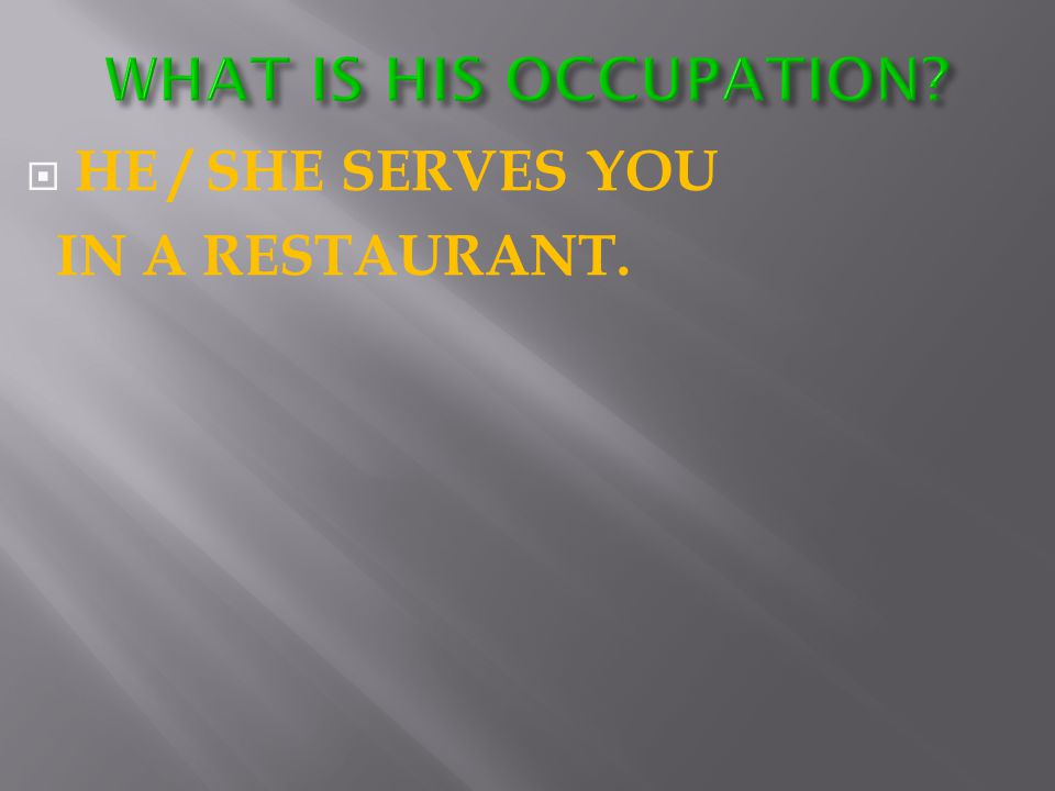  HE / SHE SERVES YOU IN A RESTAURANT.