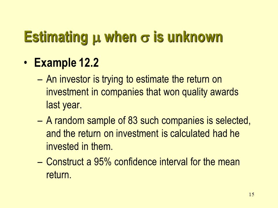 14 Estimating  when  is unknown Confidence interval estimator of  when s 2 is unknown