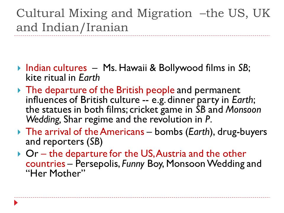 Cultural Mixing and Migration –the US, UK and Indian/Iranian  Indian cultures – Ms.