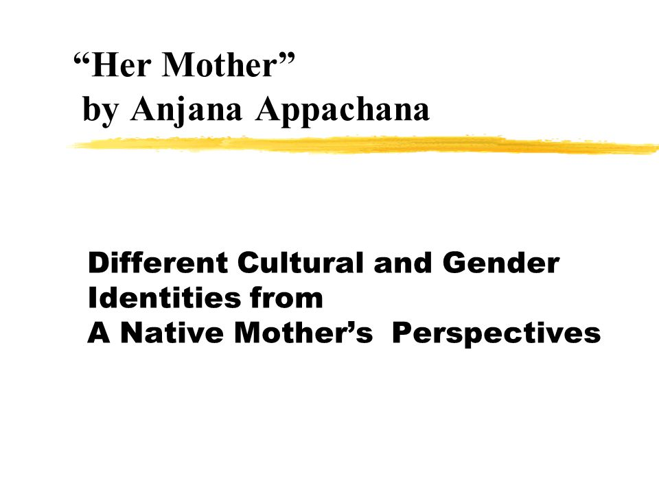 Her Mother by Anjana Appachana Different Cultural and Gender Identities from A Native Mother's Perspectives
