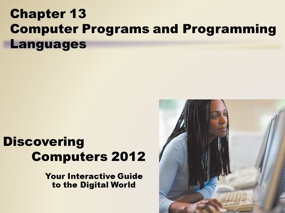 Your Interactive Guide to the Digital World Discovering Computers 2012 Chapter 13 Computer Programs and Programming Languages
