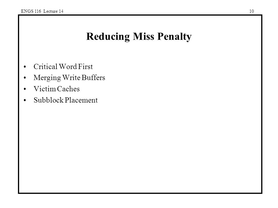 10 Reducing Miss Penalty Critical Word First Merging Write Buffers Victim Caches Subblock Placement ENGS 116 Lecture 14
