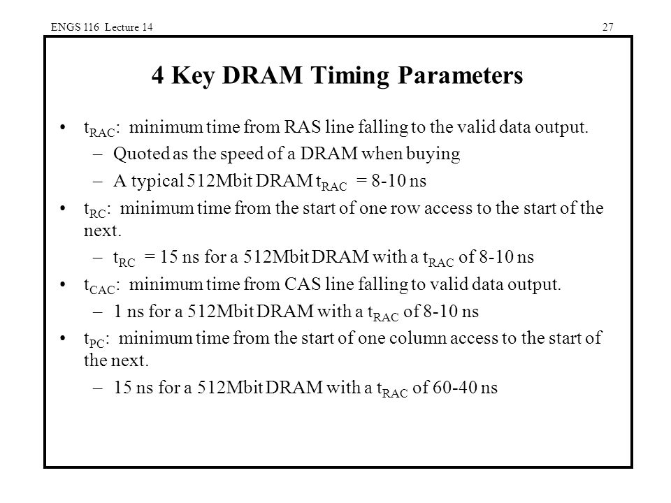 27 4 Key DRAM Timing Parameters t RAC : minimum time from RAS line falling to the valid data output.